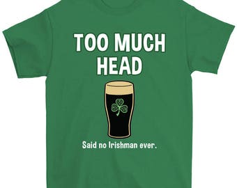 St. Patrick's Day Too Much Head T-Shirt