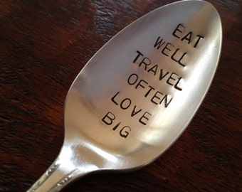 Eat Well  Travel Often Love Big   vintage silverware hand stamped spoon