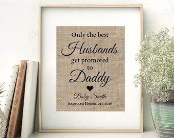 Pregnancy Announcement Burlap Print | Pregnancy Reveal to Husband | New Father Daddy Print | Only The Best Husbands Get Promoted to Daddy