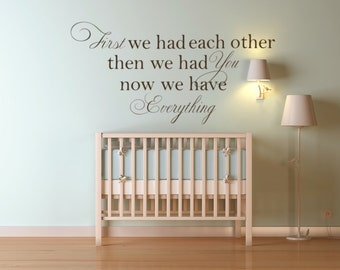 First we had each other then we had you now we have everything, nursery wall decal, nursery quote decal, children wall decal, nursery wall