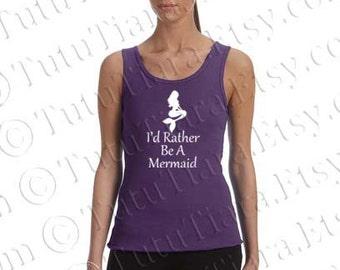 Ladies Mermaid Tank Top, Little Mermaid Shirt, I'd Rather Be A Mermaid T-shirt, Mermaid Graphic Tee for Teens Juniors Women