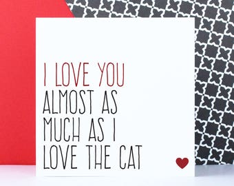 Funny cat Valentine's Day card, cat lover gift, Funny birthday anniversary card, I love you almost as much I love the cat