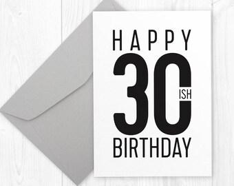 Funny Humor Birthday Card - Happy 30ish Birthday printable card -  DIY instant download - birthday card for boyfriend, husband, best friend
