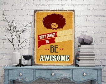 BE AWESOME, Be Awesome Sign Metal, Be Awesome Decor, Metal Art Prints, Metal Sign Tin Sign, Be Awesome metal, Be awesome your sign