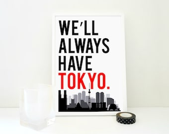 We'll Always Have Tokyo Art Print, Japan Poster, Travel Wall Art, Geography Print, Asian Art, Skyline, Typography Art, Gift for Tech Junky