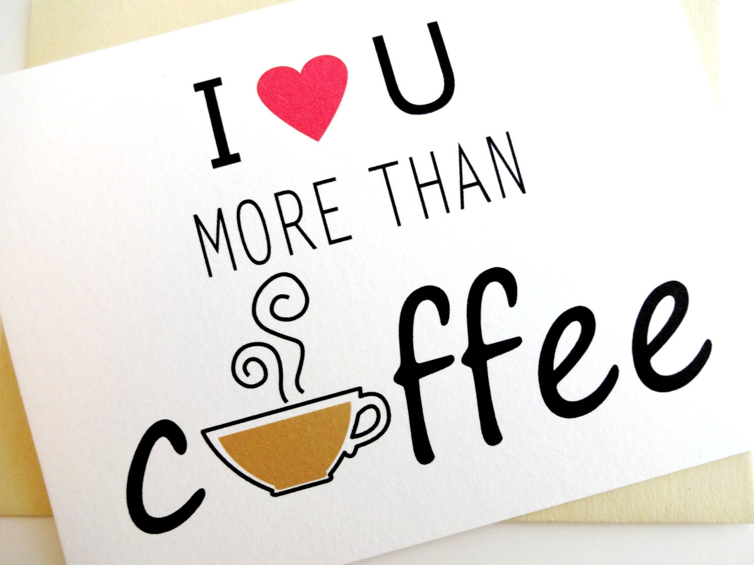 I Love You More Than Quotes Coffee Love Card I Love You More Than Coffee Anniversary