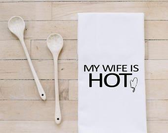 Bar Towel, My Wife Is Hot,  present, housewarming, men's towel, kitchen decor, men's gift, flour sack dish cloth