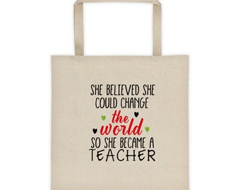 She Believed she could change the world so she became a teacher tote