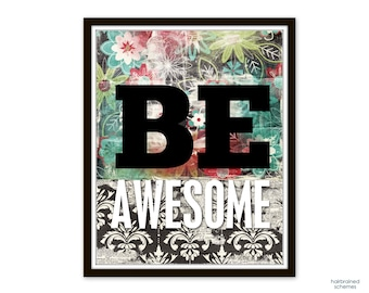 Inspirational Funny Typography Poster Be Awesome Art Print Digital Art Print Gray Barnboard Look Floral