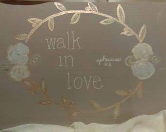 """Handpainted """"Walk in love"""" sign   Meaningful christian wall art      one of a kind painted sign"""