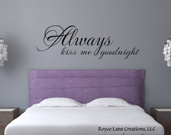 Always Kiss Me Goodnight #6 Bedroom Wall Decal  - Bedroom Decor - Bedroom Wall Decor-Master Bedroom Decor- Bedroom Decal