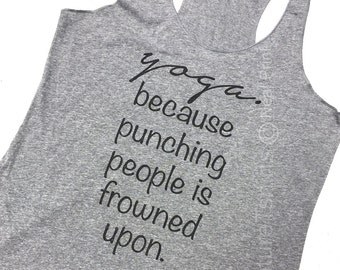Yoga Tank Top, Womens Tank Top, Yoga because punching people is frowned upon Tank Top, Summer Tank, Birthday Gift, Gift for sister, namaste