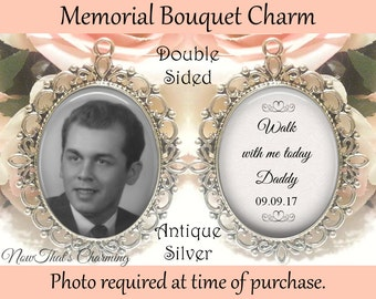 SALE! Memorial Bouquet Charm - Double-Sided - Personalized with Photo - Walk with me today Daddy with Date- Cyber Monday