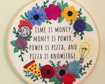 Power is Pizza, Pizza is Knowledge - Sequin Floral Hand Embroidered Hoop Quote Art