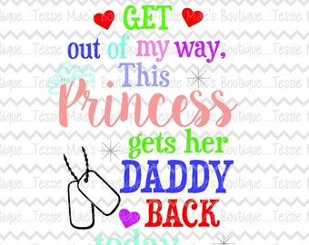 Get out of my way, this Princess gets her Daddy back today SVG, DXF,EPS, instant download, digital design