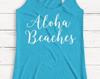 Aloha Beaches - Beach Shirt - Alcohol - Vacation - Wine - Vodka - Vacation - Outdoor - Sunshine - Summer Shirt - Muscle Tank - T Shirt
