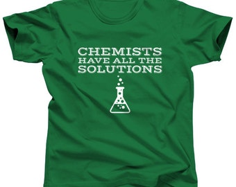 Chemists Have All the Solutions Chemistry Shirt - Periodic Table Shirt - Funny Science Shirt (Please see SIZING CHART in Item Details)