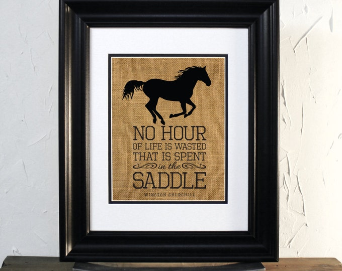 Horse Burlap Sign. No hour of life is wasted that is spent in the saddle. Winston Churchill. Unframed.