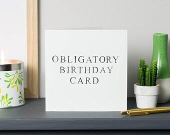 Funny Birthday Card - Birthday Card Dad - Birthday Card Mum - Birthday Boyfriend - Birthday Girlfriend - Obligatory Birthday Card