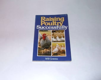 Raising Poultry Successfully by Will Graves Book 1985 Chickens Ducks Geese