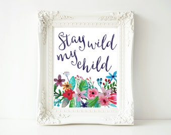 Printable Wall Art, Stay Wild My Child quote, Nursery decor, Nursery art, Nursery Print, love quote