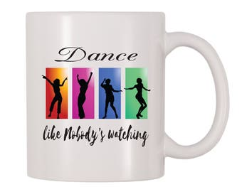 Dance Like Nobody's Watching Mug, Music, Groovy, Dancer Themed Gift