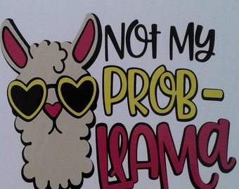 """Vinyl decals,  """"Not My Prob-Llama""""  permanent or temporary Decal for wall, car, glass"""