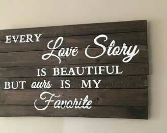 Every love story is beautiful but ours is my favorite, rustic wall sign, hand painted sign, every love story, pallet sign, wood sign