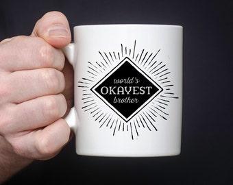 World's Okayest Brother Mug - Brother Coffee Mug - Gift for Brother - Sibling gift