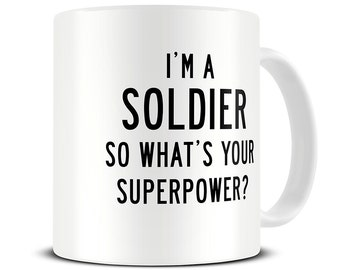 I'm a Soldier So What's Your Superpower Coffee Mug - gift for soldier dad - MG323