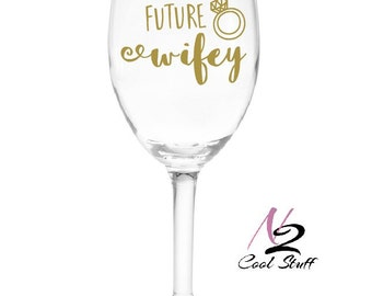 Future wifey  decals , wine glass not included