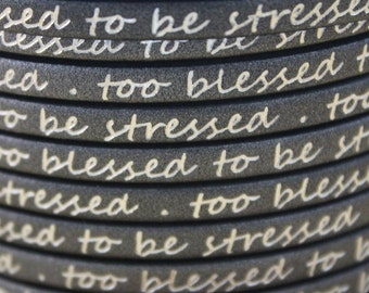 """5MM Flat Engraved Leather - Too blessed to be stressed - Gunmetal/Silver - 24""""/2ft"""