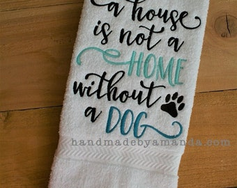 A house is not a HOME without a Dog - Dog Lovers kitchen or bath hand towel - Kitchen towel for Dog owners