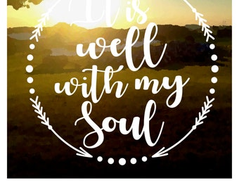 It Is Well With My Soul   Vinyl Decal; Motivational Quote Sticker; Car Window Decal