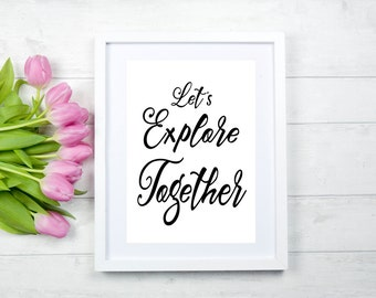 Minimalist Quote Wall Decor, Motivational Quote Prints, Letu0027s Explore  Together Print, Black And