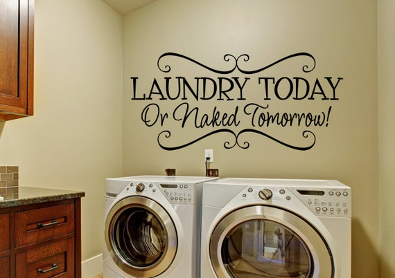 Laundry Room D 233 Cor Laundry Today Or Naked Tomorrow Decal