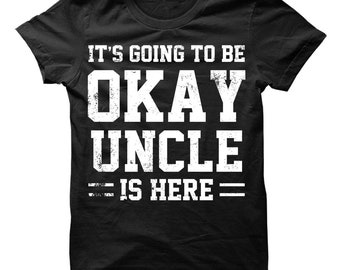 It's going to be okay uncle is here shirt, uncle shirt, uncle t shirt, uncle tshirt, uncle t-shirt, uncle gift, shirt for uncle, gift uncle