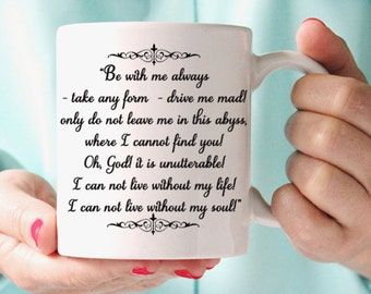 "Wuthering Heights Mug, Heathcliff ""Be With Me Always..."" Book Quote, Emily Bronte"