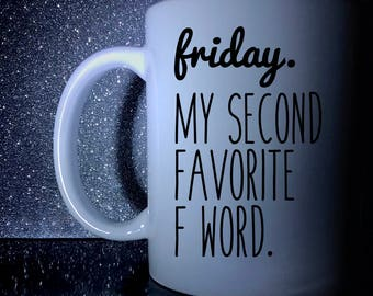 Friday. My Second Favorite F Word - Color Accent Mug - Metallic Glitter Mug - 11oz or 15oz