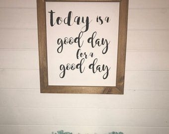 Today is a good day for a good day farmhouse sign