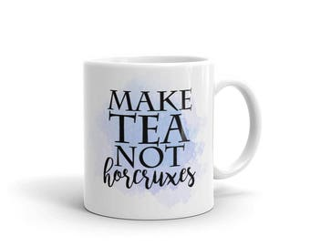 Make Tea Not Horcruxes - Wizarding World - FOR HER