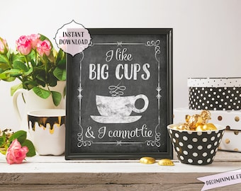 I like big cups and I cannot lie, 8x10, 11x14, INSTANT download, Kitchen Printable Art, funny, big cups, kitchen wall art, funny, chalkboard