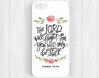 The Lord will Fight for You, Be Still Bible Verse Scripture Quote iPhone 7 6 plus 5s 5c 5 4Case, Samsung Galaxy S3 S4 S5, Exodus 14:14 Qt45