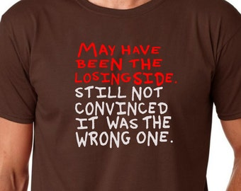 Inspired by Firefly - Serenity - Funny Shirt - May Have Been the Losing Side - Jayne-Mal-Captain Reynolds