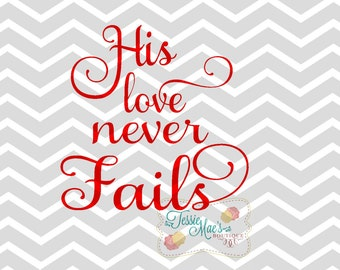 His Love Never Fails SVG, DXF, EPS Instant Download, Valentine Design, Valentine's Day
