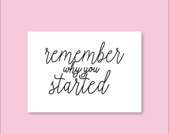 40% off ends 30th June Remember Why You Started - Handmade Print