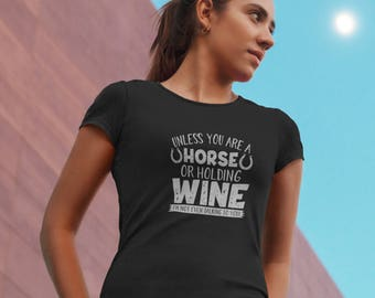 Equestrian T-Shirt - Unless You Are A Horse Or Wine, horse gifts,equestrian clothing,equestrian gifts,equestrian shirt,horse shirt