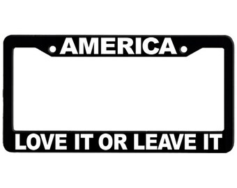 America, Love It or Leave It License Plate Frame, Black and White Frame