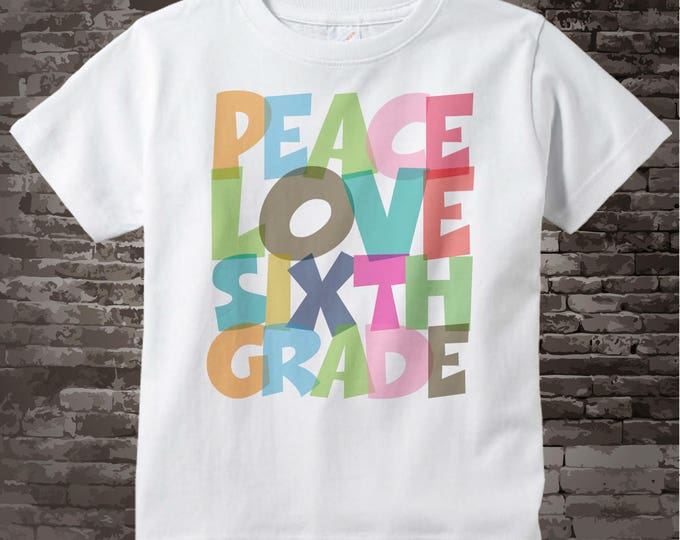 6th Grade Shirt, Peace Love Sixth Grade Shirt, Colorful Sixth Grade Shirt Child's Back To School Shirt 07172015m