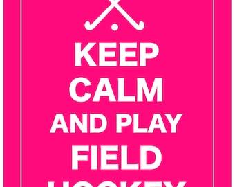 Keep Calm and Play Field Hockey Print